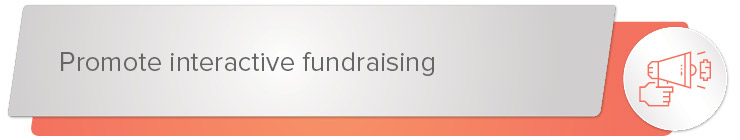 Promote interactive fundraising banner.
